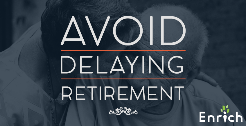 Find Out How YOU Can Avoid Delaying Retirement